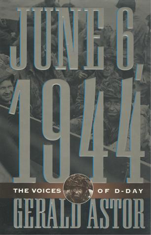 June 6, 1944: The Voices of D-Day Gerald Astor