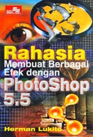 Rahasia Membuat Berbagai Efek dengan Photoshop 5.5  by  Herman Lukito