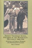 Ernest Thompson Seton, Founder Of The Woodcraft Movement, 1860 1946: Apostle Of Indian Wisdom And Pioneer Ecologist  by  Brian Morris