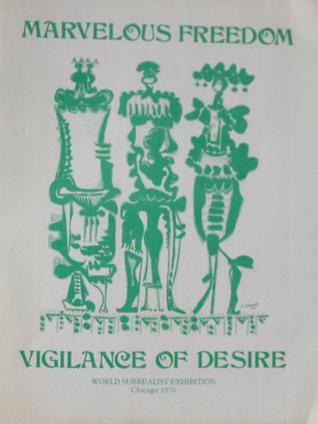 Marvelous Freedom: Vigilance of Desire (Catalog of the 1976 World Surrealist Exhibition) Franklin Rosemont