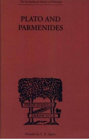 Plato and Parmenides: Parmenides Way of Truth and Platos Parmenides  by  Parmenides