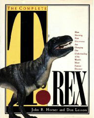 The Complete T. Rex: How Stunning New Discoveries Are Changing Our Understanding of the Worlds... John R. Horner