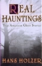Real Hauntings: Americas True Ghost Stories  by  Hans Holzer