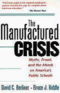 The Manufactured Crisis: Myths, Fraud, And The Attack On Americas Public Schools  by  David C. Berliner