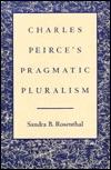 Charles Peirces Pragmatic Pluralism Sandra B. Rosenthal