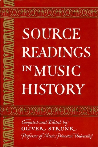 Source Readings in Music History from Classical Antiquity Through the Romantic Era. Oliver Strunk