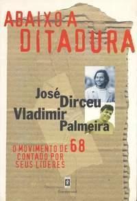 Abaixo a ditadura - o movimento de 68 contado por seus líderes  by  José Dirceu