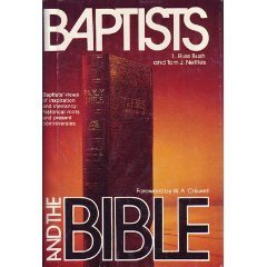 Baptists and the Bible: The Baptist Doctrines of Biblical Inspiration and Religious Authority in Historical Perspective L. Russ Bush