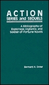 Action Series and Sequels: A Bibliography of Espionage, Vigilante and Soldier-of-Fortune Novels Bernard A. Drew