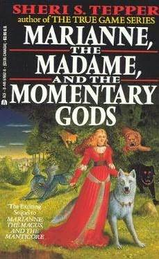 Marianne, the Madame, and the Momentary Gods (Marianne, #2)  by  Sheri S. Tepper