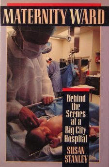 Maternity Ward: Behind the Scenes at a Big City Hospital  by  Susan Stanley