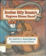 Brother Billy Brontos Bygone Blues Band  by  David Francis Birchman