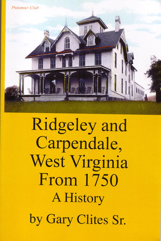 Ridgeley and Carpendale, West Virginia From 1750 A History  by  Gary Clites Sr.