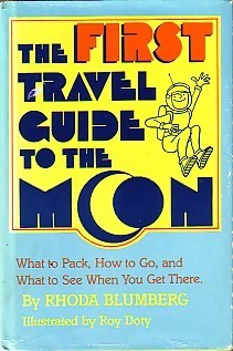 The First Travel Guide to the Moon: What to Pack, How to Go, What to See When You Get There  by  Rhoda Blumberg