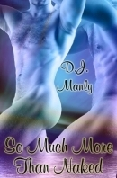 So Much More Than Naked 1  by  D.J. Manly