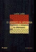 O labirinto da hipermídia. Arquitetura e navegação no ciberespaço  by  Lucia Leão