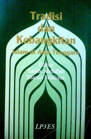 Tradisi dan Kebangkitan Islam di Asia Tenggara  by  Taufik Abdullah