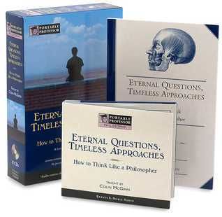 Eternal Questions, Timeless Approacheshow To Think Like A Philosopher  by  Colin McGinn