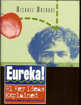 Eureka!: 81 Key Ideas Explained  by  Michael Macrone