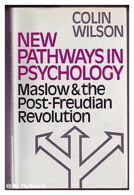 New Pathways in Psychology: Maslow & the Post-Freudian Revolution Colin Wilson