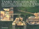Tanks And Armored Fighting Vehicles Of Wwii: The Worlds Greatest Military Vehicles, 1939 1945  by  Jim Winchester