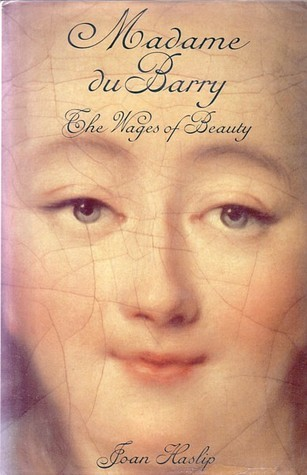 Madame du Barry: The Wages of Beauty Joan Haslip