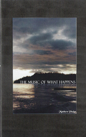 The Music Of What Happens Matthew Phelps
