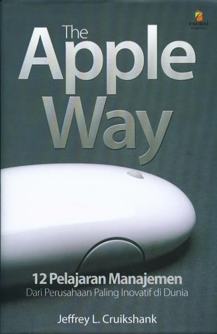The Apple Way: 12 Pelajaran Manajemen Dari Perusahaan Paling Inovatif di Dunia  by  Jeffrey L. Cruikshank