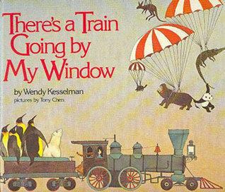 Theres A Train Going By My Window  by  Wendy Kesselman