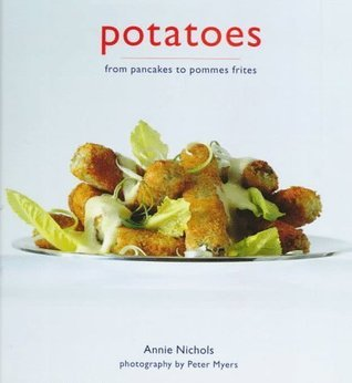 Potatoes from pancakes to pommes frites  by  Annie Nichols
