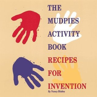 The Mudpies Activity Book: Recipes for Invention  by  Nancy Blakey