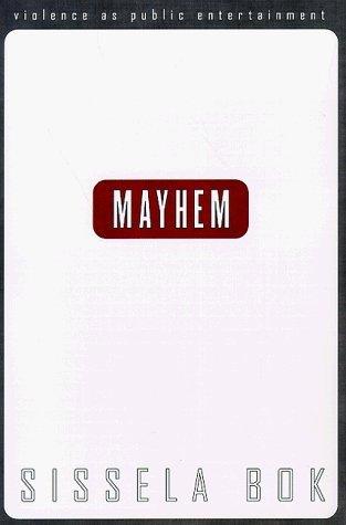 Mayhem: Violence As Public Entertainment  by  Sissela Bok