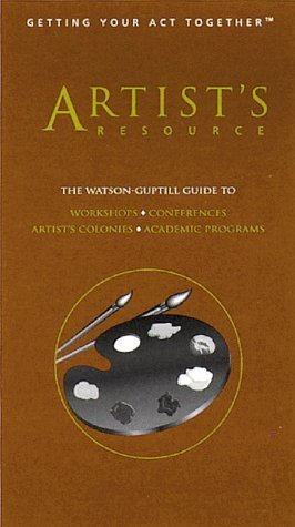 Artists Resource: The Watson-Guptill Guide to Academic Programs, Artists Colonies and Artist-In Residence Programs, Conferences, Workshops Karen S. Chambers