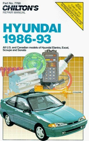 Hyundai, 1986-93: All U.S. and Canadian Models of Hyundai Elantra, Excel, Scoupe and Sonata  by  Chilton Automotive Books