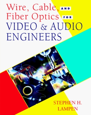 Wire, Cable, And Fiber Optics For Video And Audio Engineers  by  Stephen H. Lampen