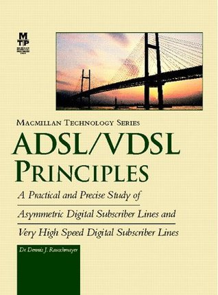 ADSL/VDSL Principles: A Practical and precise study of asymmetric digital subscriber lines and very high speed digital subscriber lines Dennis Rauschmayer
