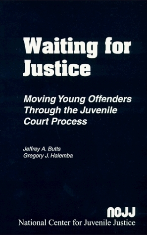 Waiting For Justice: Moving Young Offenders Through The Juvenile Court Process Jeffrey A. Butts