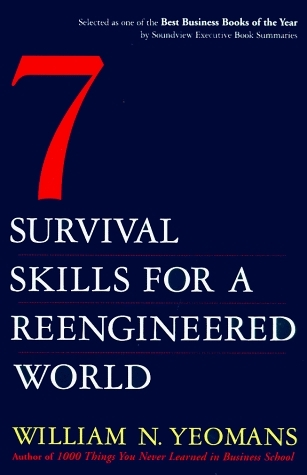 Seven Survival Skills for a Re-Engineered World William Yeomans