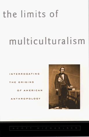 The Limits of Multiculturalism: Interrogating the Origins of American Anthropology Scott Michaelsen