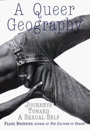 A Queer Geography: Journeys Toward a Sexual Self Frank Browning
