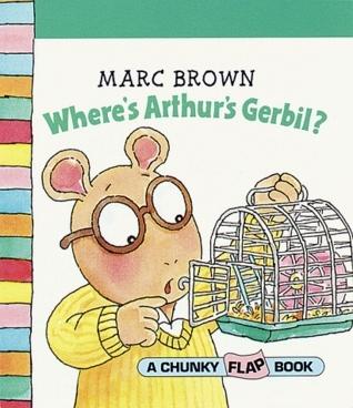 Wheres Arthurs Gerbil? (Chunky Flap Books)  by  Marc Brown