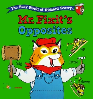 Mr. Fixits Opposites  by  Richard Scarry