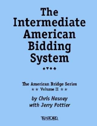 The Intermediate American Bidding System: Vol. II of the American Bridge Series  by  Chris Hasney