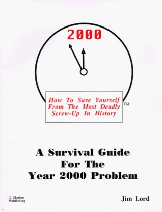 2000: Consumer Solutions For The Worst Techincal Blunder In History: A Survival Guide For The Year 2000 Problem  by  Jim  Lord