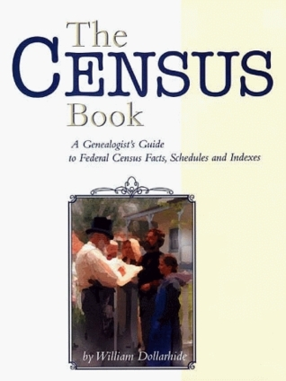 The Census Book: A Genealogists Guide To Federal Census Facts, Schedules And Indexes  by  William Dollarhide