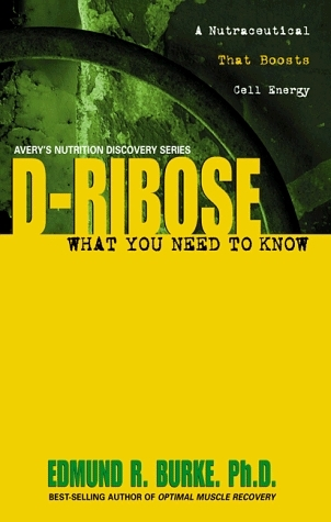 D-Ribose: What You Need to Know  by  Edmund R. Burke