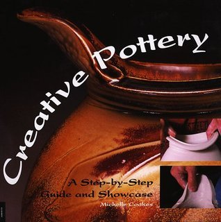Creative Pottery: A Step-By-Step Guide and Showcase  by  Micheal Coakes