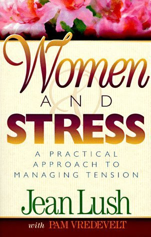 Women And Stress: A Practical Approach To Managing Tension  by  Jean Lush