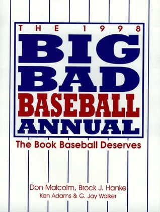 The 1998 Big Bad Baseball Annual: The Book Baseball Deserves Don Malcolm