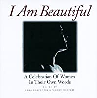 I Am Beautiful: A Celebration of Women in Photographs and Words  by  Dana Carpenter